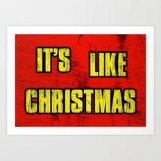 IT'S LIKE CHRISTMAS Art Print