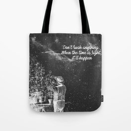 When the time is right, it'll happen Tote Bag