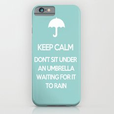 Keep Calm Don't Sit Under An Umbrella Waiting For It To Rain Slim Case iPhone 6s