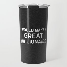 A Great Millionaire Funny Quote Travel Mug