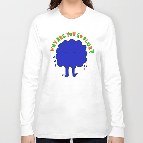 Why are you so blue? Long Sleeve T-shirt