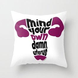 Mind Your Own Uterus Throw Pillow