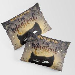 'Bitch please, I am Magical' Pillow Sham