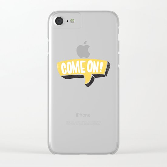 COME ON Clear iPhone Case