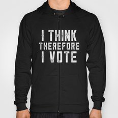 I Think Therefore I Vote (on black version) Hoody