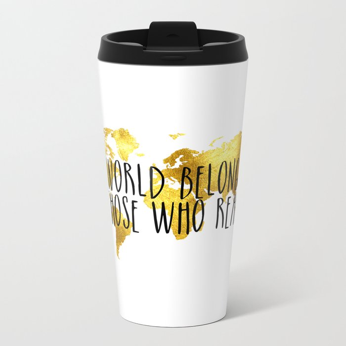 The World Belongs to those Who Read - Gold Metal Travel Mug
