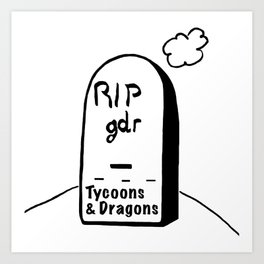 RIPgdr, Tycoons3Dragons sends his regards Art Print