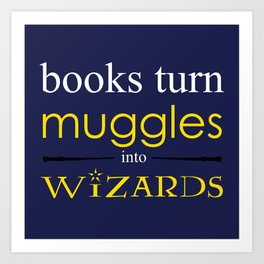 Books Turn Muggle into Wizards Art Print