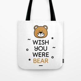 Wish You Were Bear Funny Quote T-Shirt Tote Bag