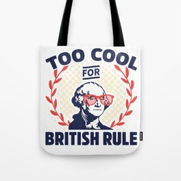 Too Cool For British Rule George Washington Tote Bag
