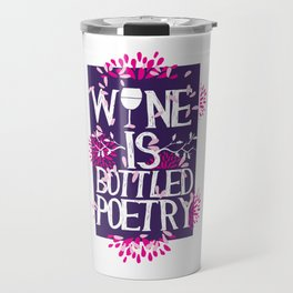 Wine Is Bottled Poetry Travel Mug