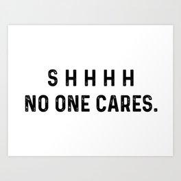 No One Cares Art Print