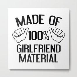 Made Of 100% Girlfriend Material Metal Print