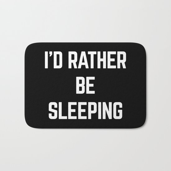 Rather Be Sleeping Funny Quote Bath Mat