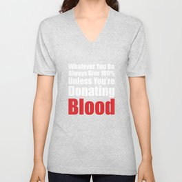 Always Give 100% Unless You're Donating Blood T-Shirt Unisex V-Neck
