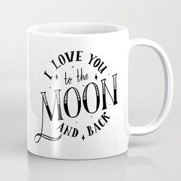 i love you to the moon and back Coffee Mug