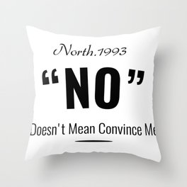 No Doesn't Mean Convince Me Throw Pillow