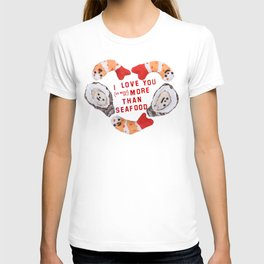 I love you more than seafood T-shirt