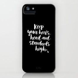 Keep Your Heels, Head and Standards High black-white typography poster design modern wall home decor iPhone Case