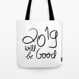 2019 Will Be Good Tote Bag