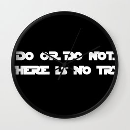 DO OR DO NOT. THERE IS NO TRY. Yoda quote. Star War Wall Clock