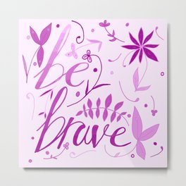 Be brave - pink ombre Metal Print