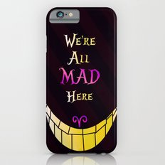 We're All Mad Here Slim Case iPhone 6