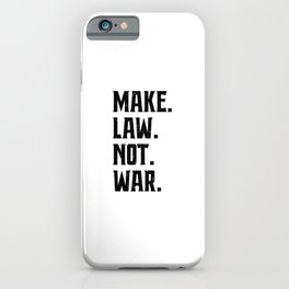 Make Law Not War Lawyer Judge Saying iPhone Case