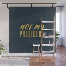 Not My President 1.0 - Gold on Navy #resistance Wall Mural