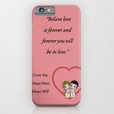 Always Have, Always Will iPhone 6s Slim Case