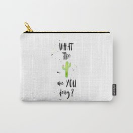 What the Cactus are you doing? Carry-All Pouch