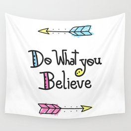 Do What You Believe Wall Tapestry
