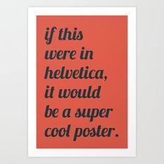 Dear everyone, leave helvetica alone. Art Print