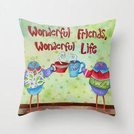 Wonderful Friends Wonderful Life Throw Pillow
