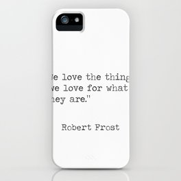 Robert Frost quote. We love the things we love for what they are. iPhone Case