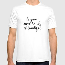 Be Your Own Kind of Beautiful Black and White Typography Poster Motivational Gift for Girlfriend T-shirt