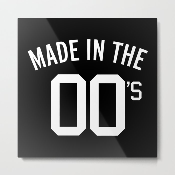 Made In The 00's Quote Metal Print