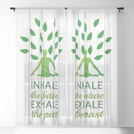 INHALE the future EXHALE the past Sheer Curtain