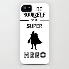 Be yourself or a super hero iPhone Case