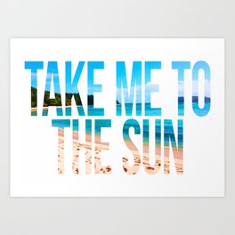 Take Me to the Sun 2 Art Print