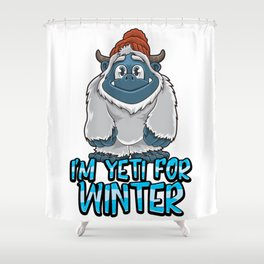 I'm Yeti For Winter - Ready For Winter - Snow Shower Curtain