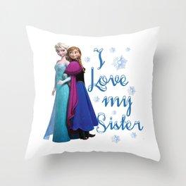 I love my sister ~ Frozen ~ Anna & Elsa Throw Pillow