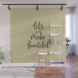 Let's make today beautiful! Wall Mural