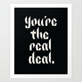 You're the Real Deal Art Print