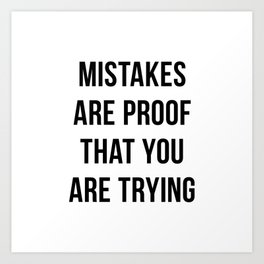Mistakes are Proof that You are Trying Art Print