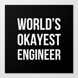 World's Okayest Engineer (Black) Canvas Print