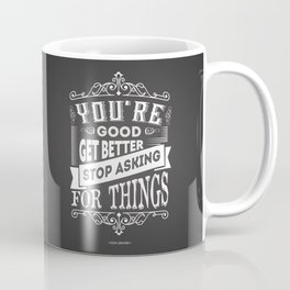 Lab No.4 -You Are Good Get Better Stop Asking For Things Life Inspirational Quotes poster Coffee Mug