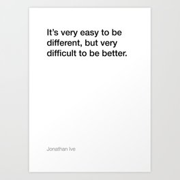 Jonathan Ive quote about being better [White Edition] Art Print
