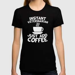 Instant Veterinarian Just Add Coffee T-shirt