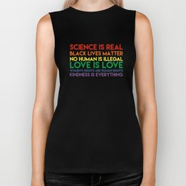 Science is real! Black lives matter! No human is illegal! Love is love! Women's rights are human rig Biker Tank